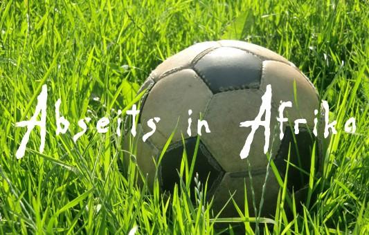 Abseits in Afrika - Das Spezial zur Fußball-WM 2010 in Südafrika