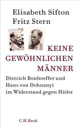 Keine gewöhnlichen Männer waren die NS-Widerständler Dietrich Bonhoeffer und Klaus von Dohnanyi.